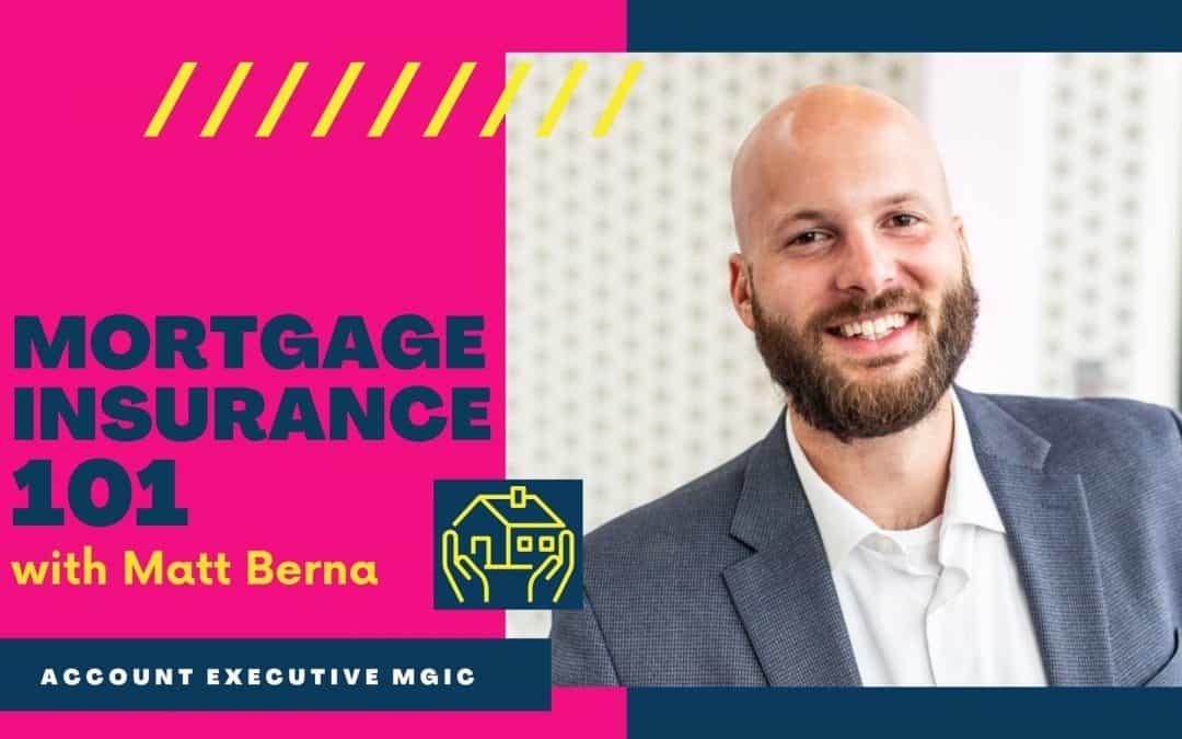 Mortgage Insurance 101 with Matt Berna