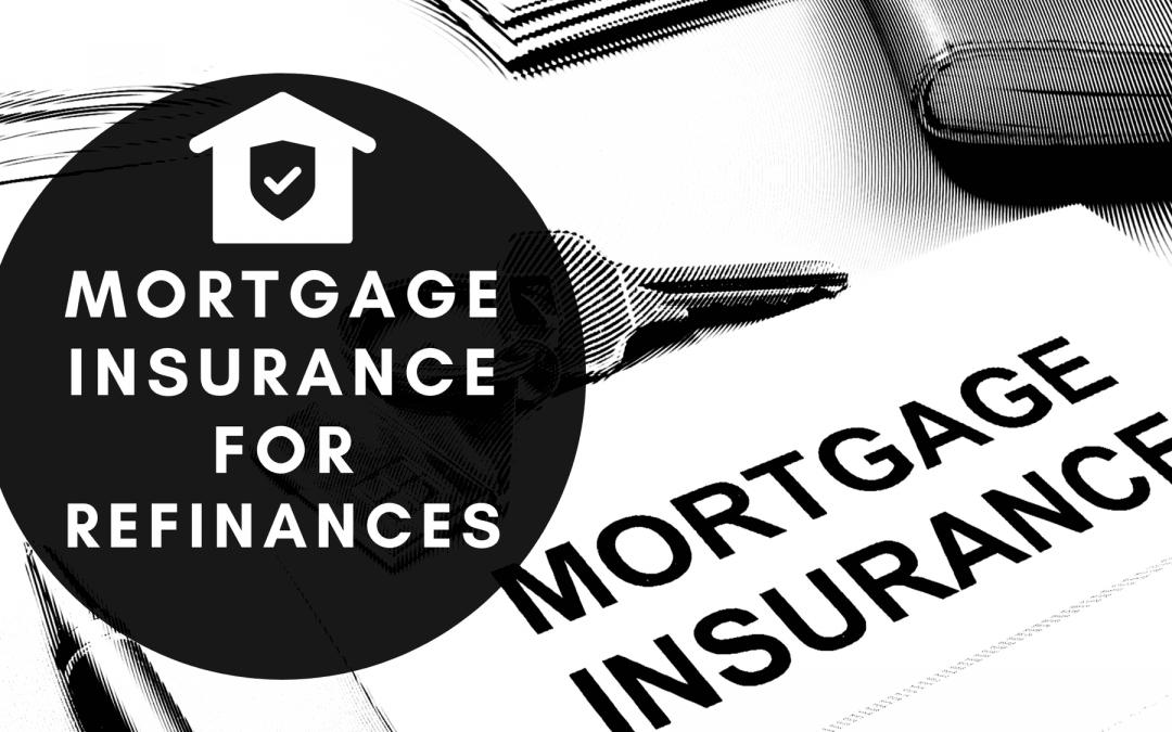 Mortgage Insurance for Refinances